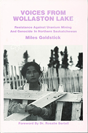 Voices from Wollaston Lake - Resistance Against Uranium Mining And Genocide In Northern Saskatchewan